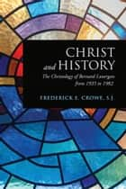 Christ and History ebook by Frederick E. Crowe, S.J.