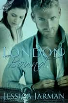 London Bound - Bound, #1 ebook by Jessica Jarman