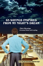 65 Sayings Inspired From My Night's Dream ebook by Fatai Oladapo Adebanjo