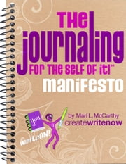 The Journaling for the Self of It!™ Manifesto ebook by Mari L. McCarthy