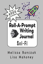 Roll-A-Prompt Writing Journal - Sci-Fi Edition ebook by Melissa Banczak, Lisa Mahoney