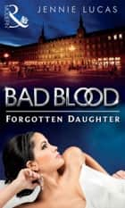 The Forgotten Daughter (Bad Blood, Book 7) eBook by Jennie Lucas