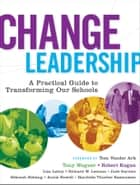 Change Leadership ebook by Tony Wagner,Robert Kegan,Lisa Laskow Lahey,Richard W. Lemons,Jude Garnier,Deborah Helsing,Annie Howell,Harriette Thurber Rasmussen,Tom Vander Ark