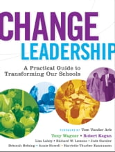 Change Leadership - A Practical Guide to Transforming Our Schools ebook by Tony Wagner,Robert Kegan,Lisa Laskow Lahey,Richard W. Lemons,Jude Garnier,Deborah Helsing,Annie Howell,Harriette Thurber Rasmussen