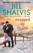 Wrapped Up in You - A Heartbreaker Bay Novel ebook by Jill Shalvis