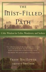 The Mist-Filled Path - Celtic Wisdom for Exiles, Wanderers, and Seekers ebook by Frank MacEowen