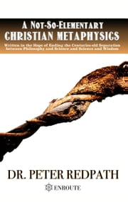 A Not-So-Elementary Christian Metaphysics ebook by Peter Redpath