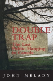 Double Trap - The Last Public Hanging in Canada ebook by John Melady
