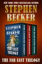 The Far East Trilogy - The Chinese Bandit, The Last Mandarin, and The Blue-Eyed Shan eBook by Stephen Becker