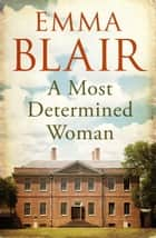 A Most Determined Woman ebook by Emma Blair