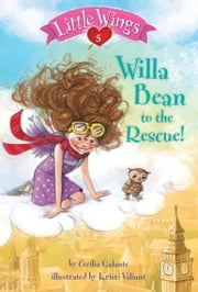 Little Wings #5: Willa Bean to the Rescue! ebook by Cecilia Galante,Kristi Valiant