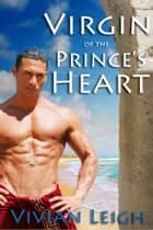 Virgin of the Prince's Heart - Historical Erotic Romance ebook by Vivian Leigh