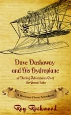 Dave Dashaway and His Hydroplane ebook by Workman Classic Schoolbooks, Roy Rockwood, Weldon J. Cobb