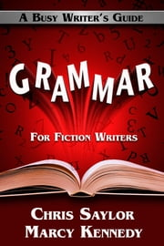 Grammar for Fiction Writers ebook by Marcy Kennedy, Chris Saylor