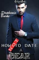 How Not to Date a Bear ebook by Stephanie Burke