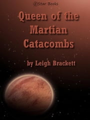 Queen of the Martian Catacombs ebook by Leigh Brackett