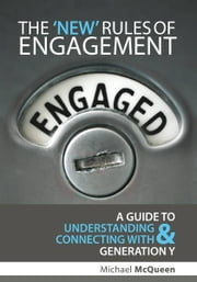 The New Rules of Engagement - A guide to understanding and connecting with Generation Y ebook by Michael McQueen