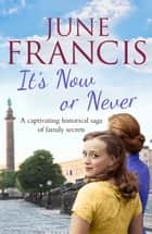 It's Now or Never - A gripping saga of family and secrets ebook by June Francis