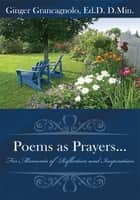 Poems as Prayers... ebook by Ginger Grancagnolo, Ed.D. D.Min.