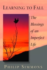 Learning to Fall - The Blessings of an Imperfect Life ebook by Philip Simmons