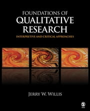 Foundations of Qualitative Research - Interpretive and Critical Approaches ebook by Jerry W. Willis
