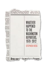 Whatever Happened to the Washington Reporters, 1978-2012 ebook by Stephen Hess