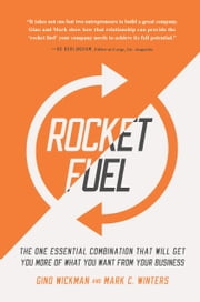Rocket Fuel - The One Essential Combination That Will Get You More of What You Want from Your Business ebook by Gino Wickman,Mark C. Winters