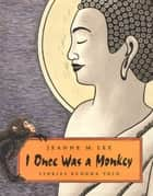 I Once Was a Monkey ebook by Jeanne M. Lee,Jeanne M. Lee