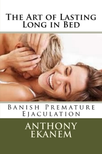 The Art of Lasting Long in Bed ebook by Anthony Ekanem
