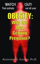 Obesity - Why Are Men Getting Pregnant? ebook by Alexander G. Schauss
