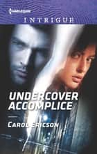Undercover Accomplice ebook by Carol Ericson