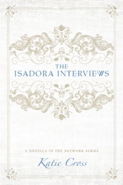 The Isadora Interviews ebook by Katie Cross