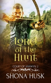 Lord of the Hunt - Annwyn, #2 ebook by Shona Husk