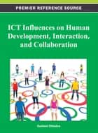 ICT Influences on Human Development, Interaction, and Collaboration ebook by Susheel Chhabra