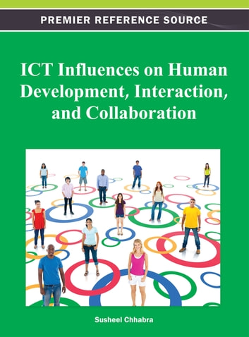 ICT Influences on Human Development, Interaction, and Collaboration ebook by