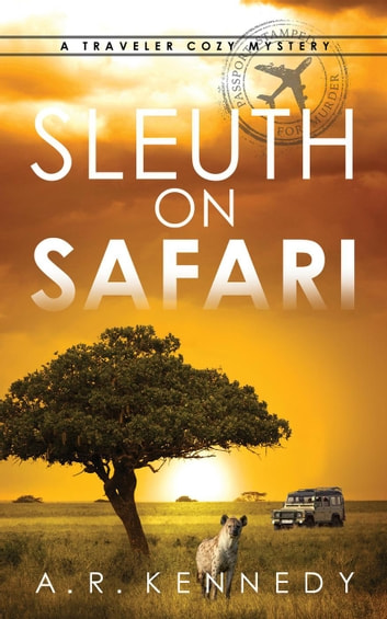 Sleuth on Safari - A Traveler Cozy Mystery, #1 ebook by A R Kennedy