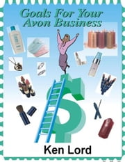 Goals for your Avon Business ebook by Ken Lord