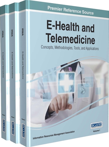 E-Health and Telemedicine - Concepts, Methodologies, Tools, and Applications ebook by