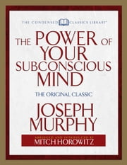 The Power of Your Subconscious Mind - The Original Classic (Abridged) ebook by Joseph Murphy,Mitch Horowitz