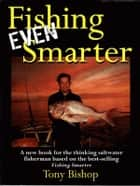 Fishing Even Smarter ebook by Tony Bishop