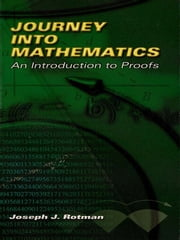 Journey into Mathematics: An Introduction to Proofs ebook by Joseph Rotman