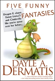 Five Funny Fantasies ebook by Dayle A. Dermatis