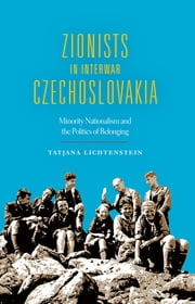 Zionists in Interwar Czechoslovakia - Minority Nationalism and the Politics of Belonging ebook by Tatjana Lichtenstein