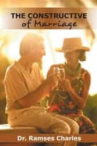 The Constructive of Marriage ebook by Dr. Ramses Charles