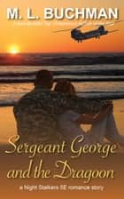 Sergeant George and the Dragoon ebook by M. L. Buchman