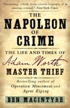 The Napoleon of Crime - The Life and Times of Adam Worth, Master Thief ebook by Ben Macintyre