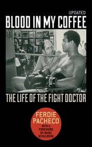 Blood in My Coffee - The Life of the Fight Doctor ebook by Ferdie Pacheco,Budd Schulberg