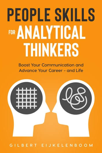 People Skills for Analytical Thinkers - Boost Your Communication and Advance Your Career - and Life ebook by Gilbert Eijkelenboom