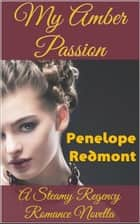 My Amber Passion: A Steamy Regency Romance Novella ebook by Penelope Redmont
