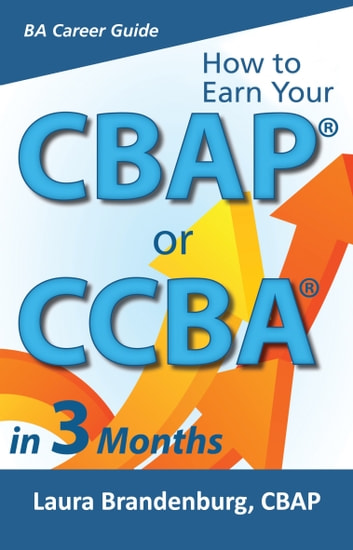 How to Earn a CBAP or CCBA in 3 Months ebook by Laura Brandenburg